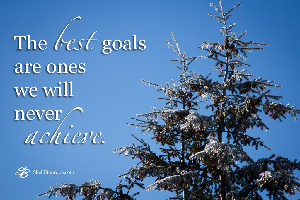 The Best Goals Are Ones We Will Never Achieve